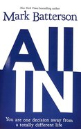 All in: You Are One Decision Away From a Totally Different Life Paperback