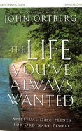 The Life You've Always Wanted (Participant's Guide) Paperback