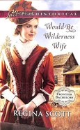 Would-Be Wilderness Wife (Love Inspired Series Historical) eBook