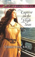 Captive on the High Seas (Love Inspired Series Historical) eBook