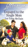 Engaged to the Single Mom (Love Inspired Series) Mass Market