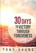30 Days to Victory Through Forgiveness Paperback