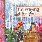 I'm Praying For You Hardback