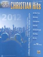 2012 Greatest Christian Hits: Sheet Music For the Year's Most Popular Songs (Piano/Vocal/Guitar) (Music Book)