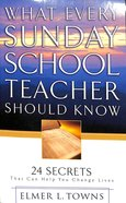 What Every Sunday School Teacher Should Know: 24 Secrets That Can Help You Change Lives Paperback