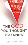 The God You Thought You Knew: Exposing the 10 Biggest Myths About Christianity Paperback