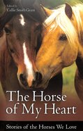 The Horse of My Heart: Stories of the Horses We Love Paperback