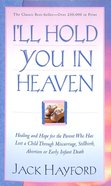 I'll Hold You in Heaven: Healing and Hope For a Parent Who Has Lost a Young Child Mass Market