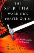 The Spiritual Warrior's Prayer Guide: Find Breakthrough in Any Situation Paperback