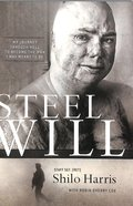 Steel Will: My Journey Through Hell to Become the Man I Was Meant to Be Paperback