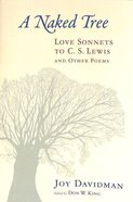 A Naked Tree: Love Sonnets to C S Lewis and Other Poems Paperback