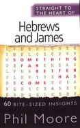 Hebrews and James (Straight To The Heart Of Series) Paperback