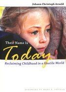 Their Name is Today: Reclaiming Childhood in a Hostile World Paperback