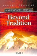 Beyond Tradition (#01 in The Killing Sacred Cows Series) Paperback