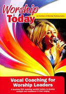 Worship Today: Vocal Coaching For Worship Leaders DVD