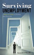 Surviving Unemployment: A How-To Guide on Finding Your Next Job Paperback