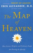 The Map of Heaven: How Science, Religion, and Ordinary People Are Proving the Afterlife Paperback