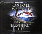 Living the Braveheart Life: Finding the Courage to Follow Your Heart CD