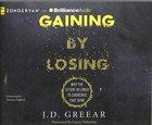 Gaining By Losing (Unabridged, 7 Cds) CD