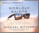 Becoming Worldly Saints (Unabridged, 6 Cds) CD