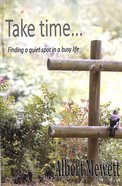 Take Time: Finding a Quiet Spot in a Busy Life Paperback