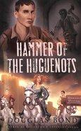Hammer of the Huguenots (Heroes & History Series) Paperback
