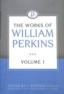 The Works of William Perkins (Vol 1) Hardback