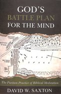 God's Battle Plan For the Mind: The Puritan Practice of Biblical Meditation Paperback