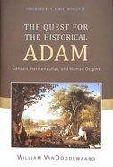 The Quest For the Historical Adam: Genesis, Hermeneutics, and Human Origins Hardback