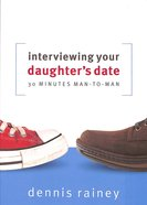 Interviewing Your Daughter's Date: 30 Minutes Man-To-Man Paperback