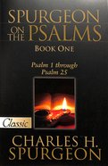 Pgc: Spurgeon on the Psalms #01: Psalm 1-25 (#01 in Spurgeon On The Psalms Series)