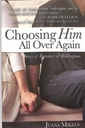 Choosing Him All Over Again Paperback