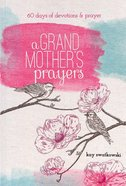 A Grandmother's Prayers: 60 Days of Devotions and Prayer Paperback