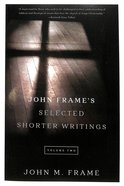 John Frame's Selected Shorter Writings (Volume 2) Paperback
