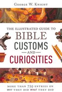 The Illustrated Guide to Bible Customs and Curiosities Paperback
