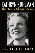 Kathryn Kuhlman: The Radio Chapel Years Paperback
