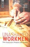 Unashamed Workmen: How Expositors Prepare and Preach Paperback