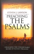 Preaching the Psalms: Unlocking the Unsearchable Riches of David's Treasury Paperback