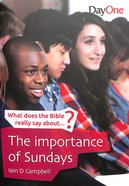 The Importance of Sundays (What Does The Bible Really Say About Series) Paperback