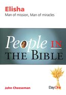 Elisha - Man of Mission, Man of Miracles (People In The Bible Series)