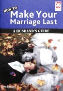 How to Make Your Marriage Last: A Husband's Guide (Wise Choices Series) Booklet