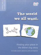 The World We All Want: Finding Your Place in the Bible's Big Story DVD