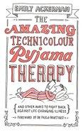 Amazing Technicolour Pyjama Therapy Paperback
