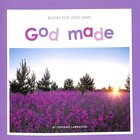 God Made (Books For Little Ones Series) Paperback