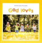 God Loves (Books For Little Ones Series) Paperback