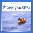 Thank You God (Books For Little Ones Series) Paperback