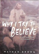 Why I Try to Believe Paperback