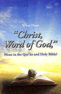 "What Does ""Christ, Word of God"" Mean in the Quran and Holy Bible? (#106 in Gospel For All Nations Series)"