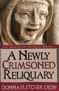 A Newly Crimsoned Reliquary (#04 in The Monastery Murders Series)