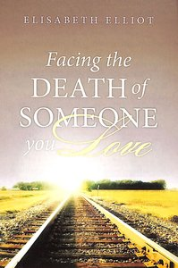Facing the Death of Someone You Love ESV (Pack Of 25)